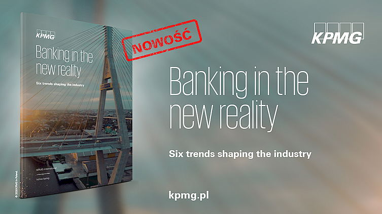 "raport KPMG ""Banking in the new reality. Six trends shaping the industry"""